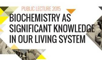 PUBLIC LECTURE 2015 : Biochemistry as Significant Knowledge in Our Living System