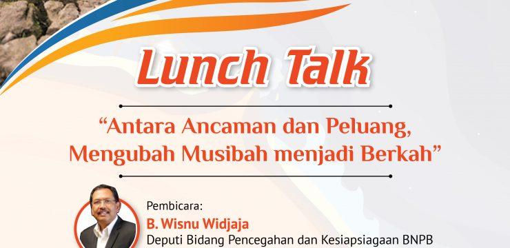 Lunch Talk : Antara Ancaman dan Peluang, Mengubah Musibah menjadi Berkah